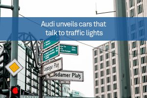 Audi unveils cars that talk to traffic lightsAudi unveils cars that talk to traffic lights