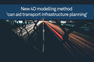 New 4D modelling method 'can aid transport infrastructure planning'