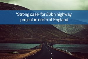 'Strong case' for £6bn highway project in north of England