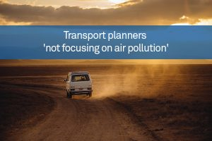 Transport planners 'not focusing on air pollution'