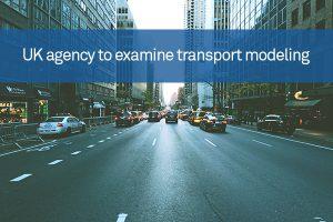UK agency to examine transport modeling