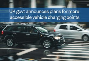 UK govt announces plans for more accessible vehicle charging points