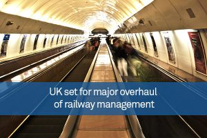 UK set for major overhaul of railway management
